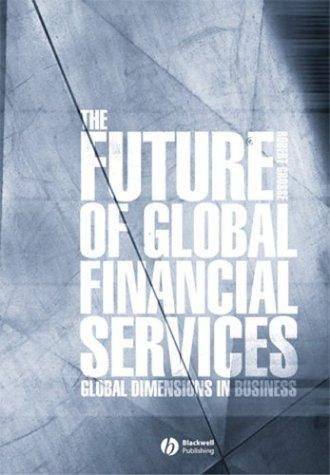 The Future of Global Financial Services (Blackwell Global Dimensions of Business Series)