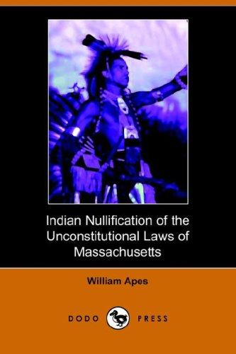 Indian Nullification of the Unconstitutional Laws of Massachusetts Relative to the Marshpee Tribe, or, the Pretended Riot Explained (Dodo Press)