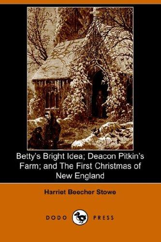 Download Betty's Bright Idea; Deacon Pitkin's Farm; and The First Christmas of New England (Illustrated Edition) (Dodo Press)