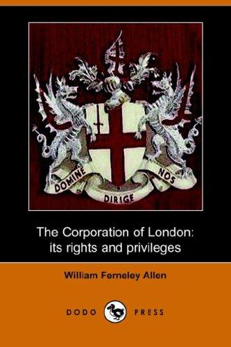 Download The Corporation of London, Its Rights and Privileges (Dodo Press)