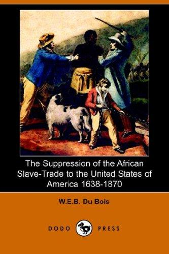The Suppression of the African Slave-Trade to the United States of America 1638-1870 (Dodo Press)