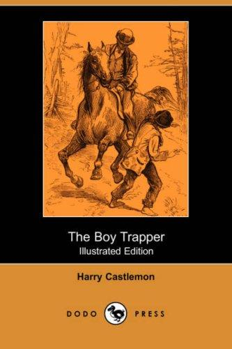Download The Boy Trapper (Illustrated Edition) (Dodo Press)