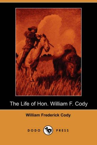 Download The Life of Hon. William F. Cody (Dodo Press)
