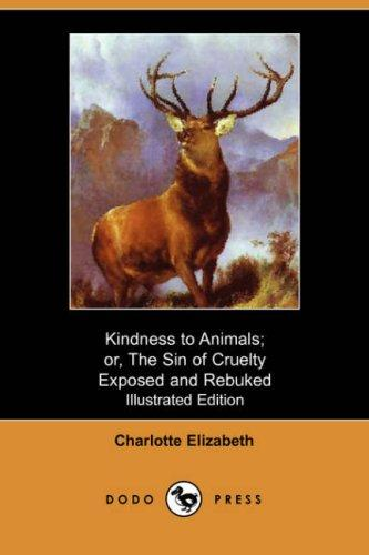Download Kindness to Animals; or, The Sin of Cruelty Exposed and Rebuked (Illustrated Edition) (Dodo Press)