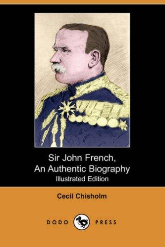 Download Sir John French, An Authentic Biography (Illustrated Edition) (Dodo Press)
