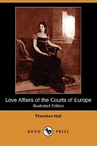 Download Love Affairs of the Courts of Europe (Illustrated Edition) (Dodo Press)