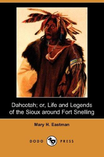 Download Dahcotah; or, Life and Legends of the Sioux Around Fort Snelling (Dodo Press)
