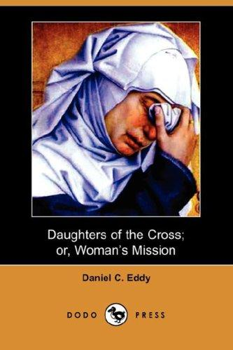 Download Daughters of the Cross; or, Woman's Mission (Dodo Press)