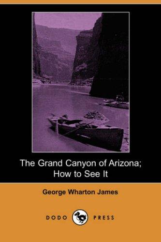 Download The Grand Canyon of Arizona; How to See It (Dodo Press)