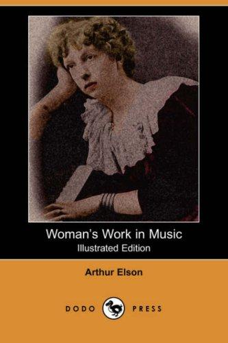 Woman's Work in Music (Illustrated Edition) (Dodo Press)