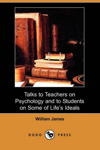 Download Talks to Teachers on Psychology and to Students on Some of Life's Ideals (Dodo Press)