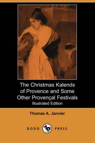 Download The Christmas Kalends of Provence and Some Other Provencal Festivals (Illustrated Edition) (Dodo Press)