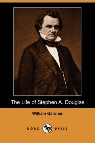 The Life of Stephen A. Douglas (Dodo Press)
