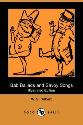 Download Bab Ballads and Savoy Songs (Illustrated Edition) (Dodo Press)