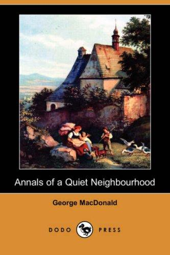 Download Annals of a Quiet Neighbourhood (Dodo Press)
