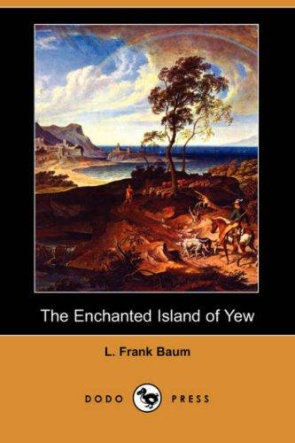 Download The Enchanted Island of Yew (Dodo Press)