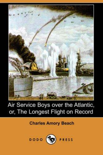 Air Service Boys over the Atlantic, or, The Longest Flight on Record (Dodo Press)