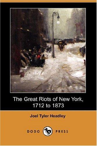 The Great Riots of New York, 1712 to 1873 (Dodo Press)