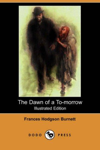 Download The Dawn of a To-morrow (Illustrated Edition) (Dodo Press)