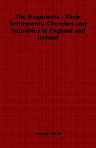 Download The Huguenots – Their Settlements, Churches and Industries in England and Ireland
