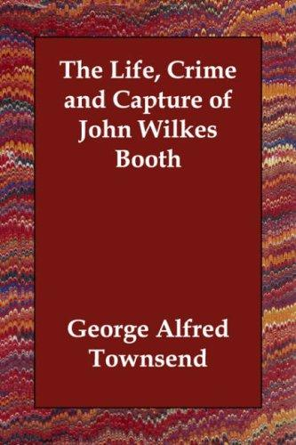 Download The Life, Crime and Capture of John Wilkes Booth