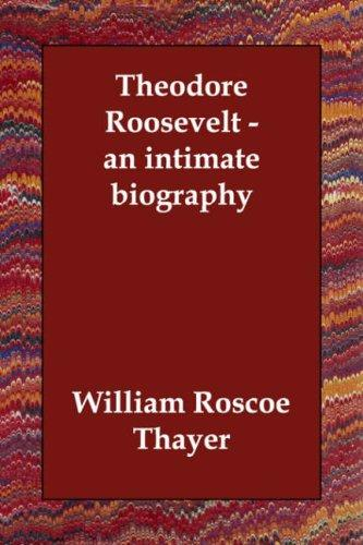 Theodore Roosevelt – an intimate biography