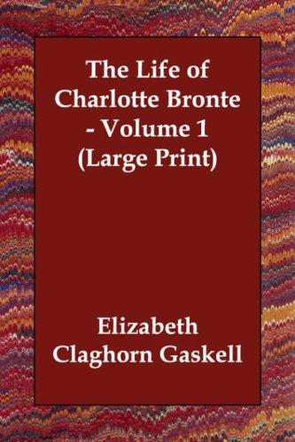 The Life of Charlotte Bronte – Volume 1