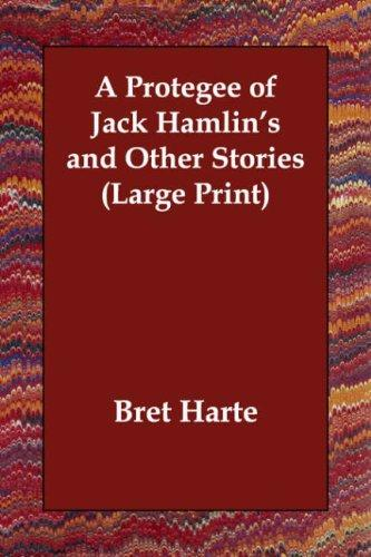 A Protegee of Jack Hamlin's and Other Stories (Large Print)