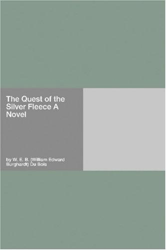 The Quest of the Silver Fleece A Novel by Du Bois, W. E. B.