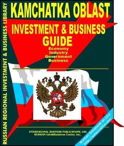 Kamchatka Oblast Investment & Business Guide (Russian Regional ...