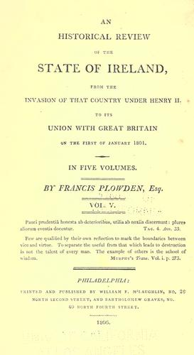 An historical review of the state of Ireland from the invasion of that country under Henry II. to its union with Great Britain on the first of January 1801…