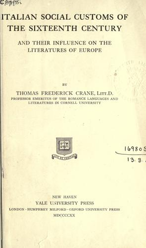 Italian social customs of the sixteenth century, and their influence on the literatures of Europe.