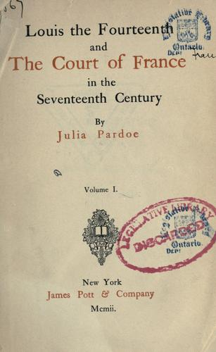 Louis the Fourteenth and the court of France in the seventeenth century