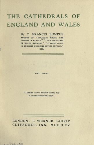 The cathedrals of England and Wales by Bumpus, T. Francis