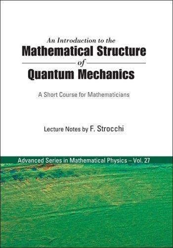 An introduction to the mathematical structure of quantum mechanics by F. Strocchi