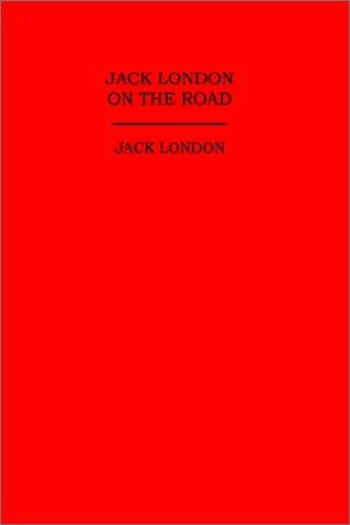 JACK LONDON ON THE ROAD by Jack London
