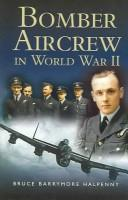Bomber aircrew in World War II by Bruce Barrymore Halpenny
