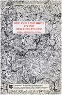 Who calls the shots on the New York stages? by Kalina Stefanova