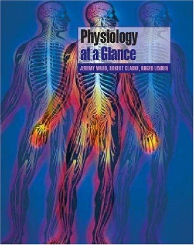 Physiology at a Glance (At a Glance) by Jeremy P. T. Ward, Robert W. Clarke, Roger W. A. Linden