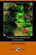 The Manual of Gardening by L. H. Bailey