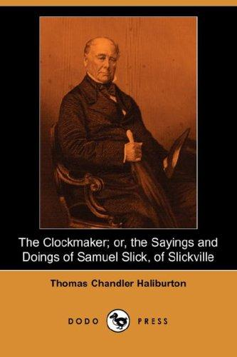 The clockmaker, or, The sayings and doings of Samuel Slick of Slickville by Thomas Chandler Haliburton