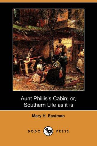 Aunt Phillis's Cabin; or, Southern Life as it is (Dodo Press)