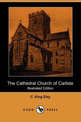 The Cathedral Church of Carlisle by C. King Eley