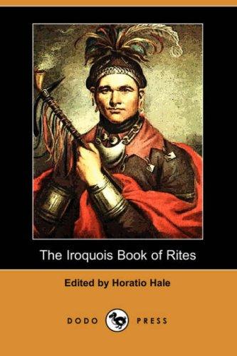 The Iroquois Book of Rites (Dodo Press) by Horatio Emmons Hale