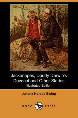 Jackanapes, Daddy Darwin's Dovecot and Other Stories by Juliana Horatia Gatty Ewing