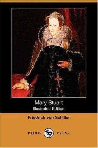 Mary Stuart (Illustrated Edition) (Dodo Press) by Friedrich Schiller