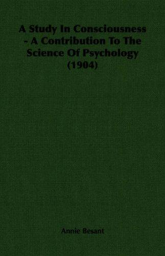 A Study In Consciousness - A Contribution To The Science Of Psychology (1904) by Annie Wood Besant