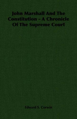 John Marshall and the Constitution, a Chronicle of the Supreme Court by Edward S. Corwin