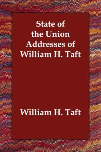 State of the Union Addresses of William H. Taft by William H. Taft