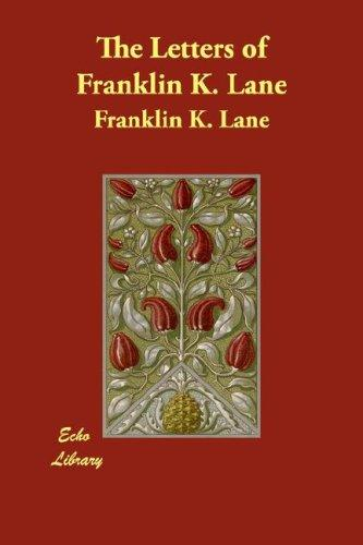 The Letters of Franklin K. Lane